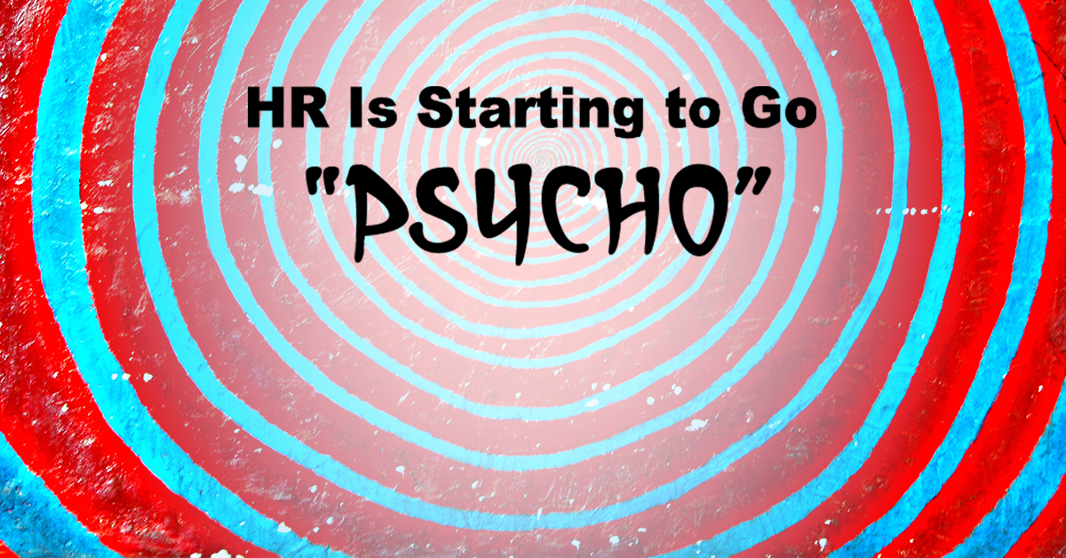 """Are You Ready for the """"Psycho"""" Age of HR?"""